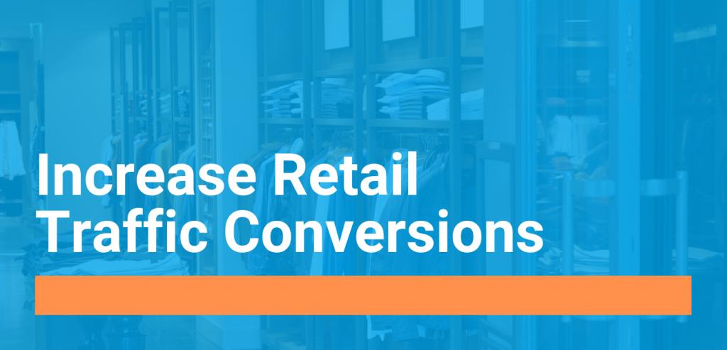 increase-retail-traffic-conversion