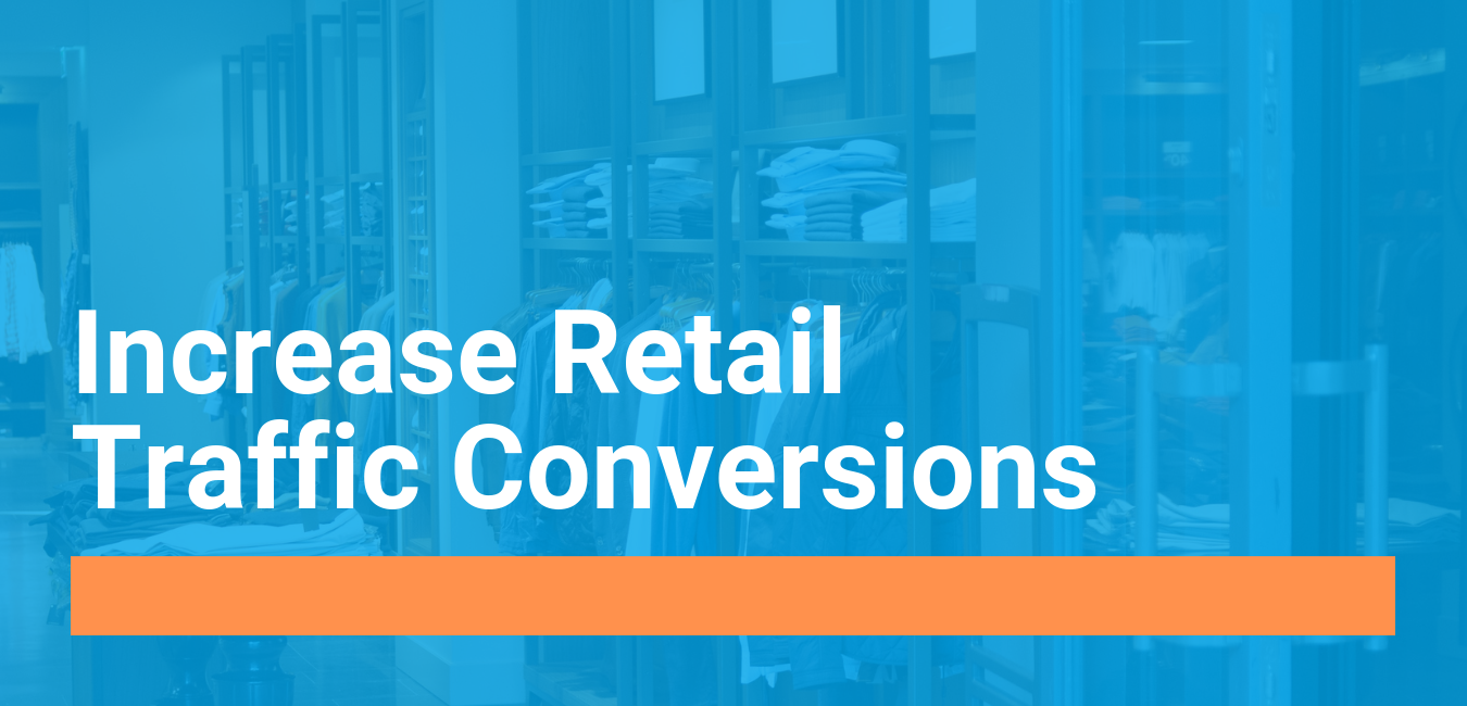 How to Increase Retail Traffic Conversion Rates