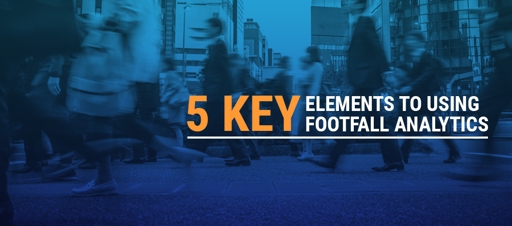 5 Key Elements of Using Footfall Analytics