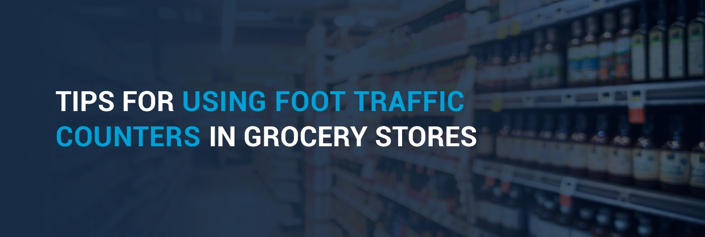 Tips for Using Foot Traffic Counters in Grocery Stores