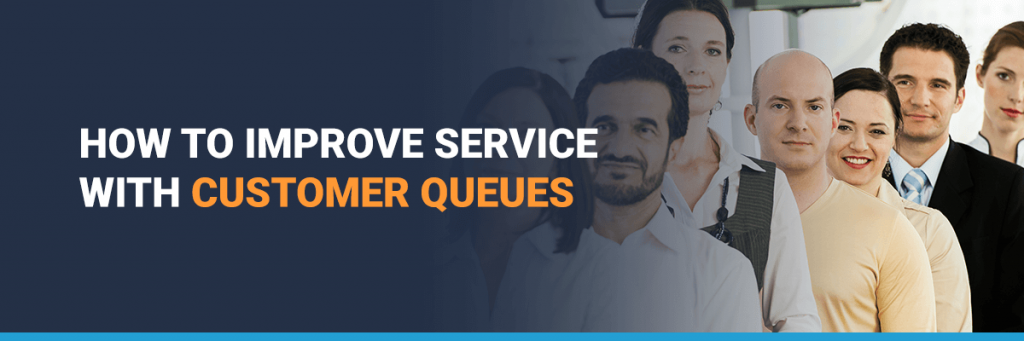 Improve service with customer queues