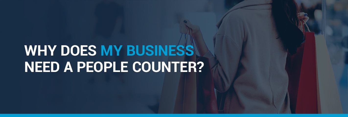 Why Does My Business Need a People Counter?